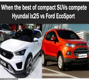 Hyundai I25 so găng cùng Ford Ecosport : Ai sẽ là người chiến thắng ?